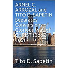 """ARNEL C. ARROZAL and TITO D. SAPETIN Separates Conversions of Glorious Way of CHRIST (Book 165) (""""10+3 MDGC Book"""")"""