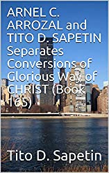 ARNEL C. ARROZAL and TITO D. SAPETIN Separates Conversions of Glorious Way of CHRIST (Book 165) (