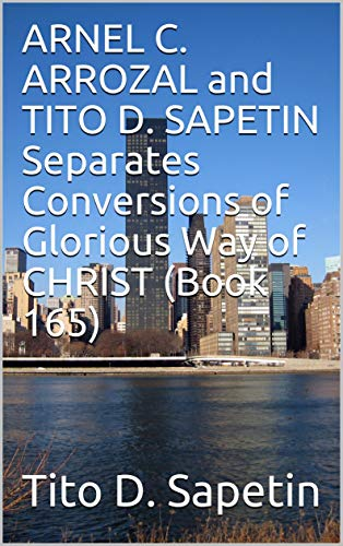 6b96fe31912c4 ARNEL C. ARROZAL and TITO D. SAPETIN Separates Conversions of Glorious Way  of CHRIST (Book 165) (