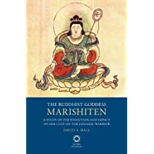 The Buddhist Goddess Marishiten: A Study of the Evolution and Impact of Her Cult on the Japanese Warrior by David A Hall (2013-09-25)