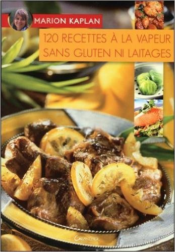 120 recettes à la vapeur sans gluten ni laitages de Marion Kaplan ( 30 mai 2007 )