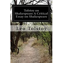 Tolstoy on Shakespeare A Critical Essay on Shakespeare by Leo Tolstoy (2014-12-08)