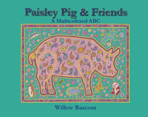 Paisley Pig and Friends: A Multicultural ABC (Alphabet Paisley)