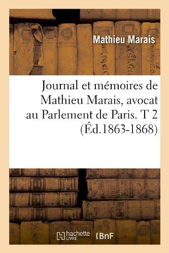 Journal et mémoires de Mathieu Marais, avocat au Parlement de Paris. T 2 (Éd.1863-1868)