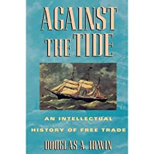 [(Against the Tide: An Intellectual History of Free Trade)] [Author: Douglas A. Irwin] published on (January, 1998)