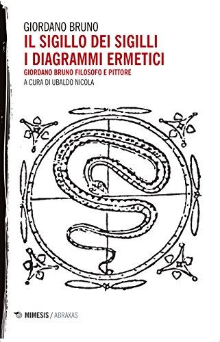 Il sigillo dei sigilli. I diagrammi ermetici. Giordano Bruno filosofo e pittore (Abraxas) por Giordano Bruno