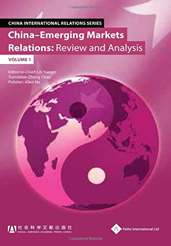 China - Emerging Markets Relations: Review and Analysis (Volume 1) (China International Relations)