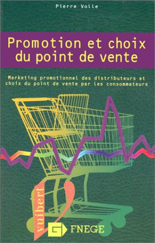 PROMOTION ET CHOIX DU POINT DE VENTE. Marketing promotionnel des distributeurs et choix du point de vente par les consommateurs