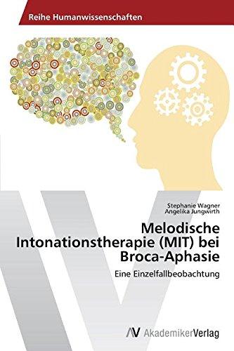 Melodische Intonationstherapie (MIT) bei Broca-Aphasie: Eine Einzelfallbeobachtung