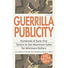 Guerrilla Publicity: Hundreds of Sure-Fire Tactics to Get Maximum Sales for Minimum Dollars . . . Includes Podcasts, Blogs, and Media Training for the Digital Age