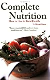 Complete Nutrition: How to Live in Total Health