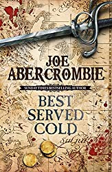 Best Served Cold: A First Law Novel (World Of The First Law Series Book 1)
