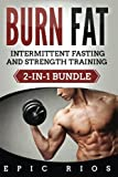 Burn Fat: Intermittent Fasting and Strength Training (2-IN-1 Bundle)