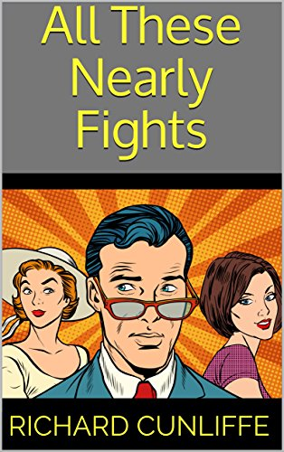 All These Nearly Fights by [Cunliffe, Richard]
