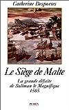 LE SIEGE DE MALTE. La grande défaite de Soliman le Magnifique 1565