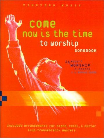 Come Now is the Time to Worship Songbook: 14 Modern Worship Classics + 1 Bonus Song, Includes Arrangements for Piano, Vocal, * Guitar Plus Transparency Masters by Vineyard Music (2000-08-02)