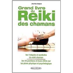 Le Grand Livre du Reiki Chamanique - Les 44 impositions des mains - Les symboles chamaniques