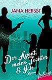 Der Agent, meine Tochter & Ich: Roman