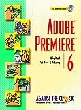 Adobe (R) Premiere (R) 6: Digital Video Editing (Against the Clock Series)