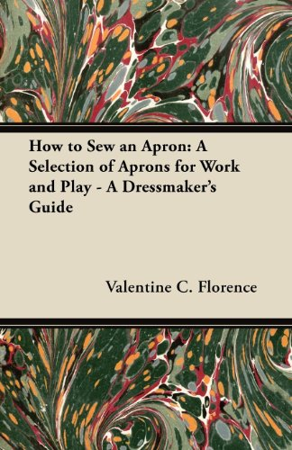How to Sew an Apron: A Selection of Aprons for Work and Play - A Dressmaker's Guide (English Edition) -