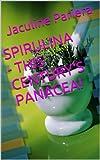SPIRULINA - THIS CENTURY'S PANACEA!