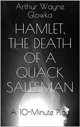 hamlet and death of a salesman Streetcar named desire in comparison with death of a salesman by shane  ib english paper 2 notes  the denouement of hamlet takes place after the.