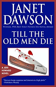 Till The Old Men Die (The Jeri Howard Mystery Series Book 2) by [Dawson, Janet]
