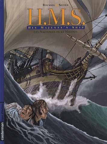 HMS : His Majesty's Ship, Tome 1 : Les naufragés de la Miranda