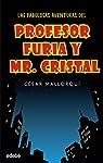 LAS FABULOSAS AVENTURAS DEL PROFESOR FURIA Y MR CRISTAL par César Mallorquí del Corral