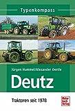 Deutz 2: Traktoren seit 1978 (Typenkompass) - Jürgen Hummel, Alexander Oertle
