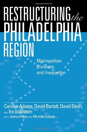 Restructuring the Philadelphia Region: Metropolitan Divisions and Inequality (Philadelphia Voices, Philadelphia Vision) by Carolyn Adams (2008-08-01)