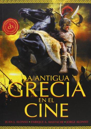 La Antigua Grecia En El Cine (Cine (t & B)) por Juan José Alonso Menéndez