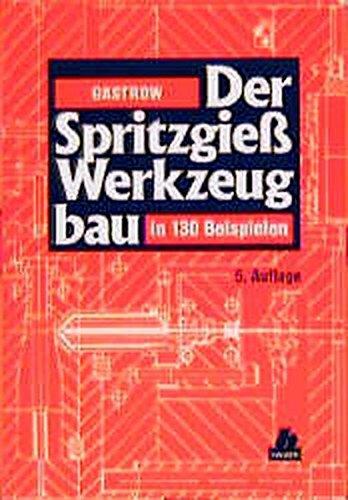 Der Spritzgießwerkzeugbau: in 130 Beispielen -
