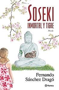 Soseki. Inmortal y tigre par Fernando Sánchez Dragó