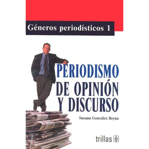 1: Periodismo de opinion y discurso / Opinion Journalism and Discourse: Generos Periodisticos / Journalistic Genres por Susana Gonzalez Reyna