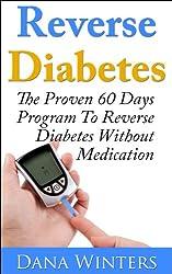 Reverse Diabetes : The Proven 60 Days Program To Reverse Diabetes Without Medication (English Edition)