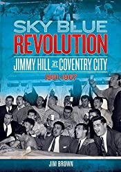 Sky Blue Revolution: Jimmy Hill at Coventry City - 1961-1967 (Desert Island Football History)