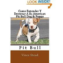 Como Entender Y Entrenar A Su American Pit Bull Dog & Puppy (Spanish Edition)