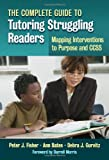 The Complete Guide to Tutoring Struggling Readers: Mapping Interventions to Purpose and CCSS