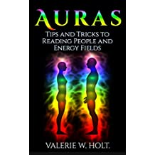 Auras: Tips & Tricks to Reading People and Energy Fields (Auras, How to See Auras, What Color is Your Aura Book 2) (English Edition)
