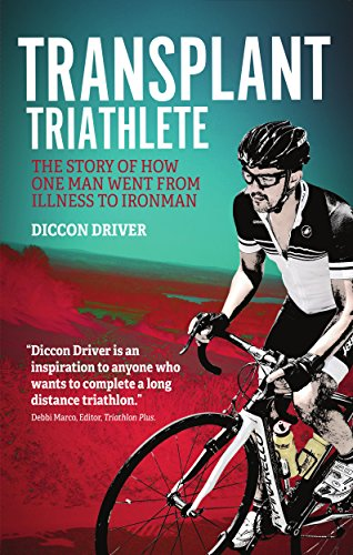 Transplant Triathlete: The Story of How One Man Went from Illness to Ironman (English Edition) por Diccon Driver