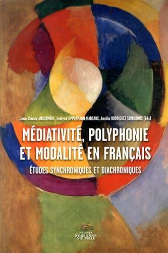 Mediativite, Polyphonie et Modalite en Français : Études Synchronique S et Diachroniques