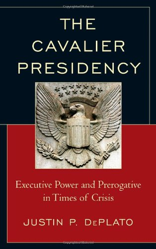 The Cavalier Presidency: Executive Power and Prerogative in Times of Crisis