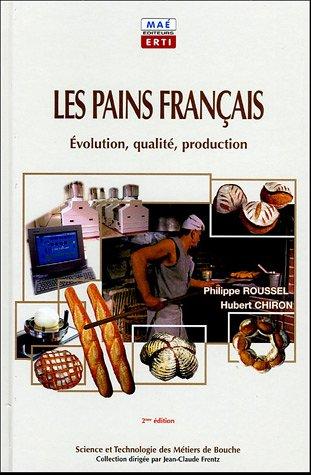 Les pains français : Evolution, qualité, production par Philippe Roussel, Hubert Chiron