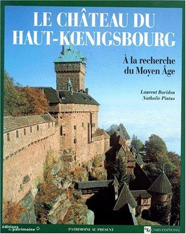 Château du Haut-Koenigsbourg : À la recherche du Moyen Âge par Baridon Pintus