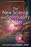 New Science and Spirituality Reader: Leading Thinkers on Conscious Evolution, Quantum Consciousness, and the Nonlocal Mind