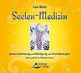 Seelen-Medizin: Seelenrückholung und Reinigung von Fremdenergien. Zwei geführte Meditationen
