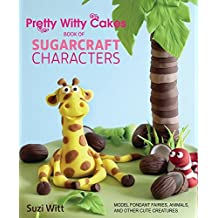 Pretty Witty Cakes Book of Sugarcraft Characters: Model Fondant Fairies, Animals, and Other Cute Creatures by Suzi Witt (2015-09-01)