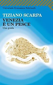 Venezia è un pesce: Una Guida (Universale economica) di [Scarpa, Tiziano]