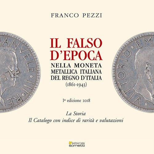 Il falso d'epoca nella moneta metallica italiana del Regno d'Italia di Franco Pezzi